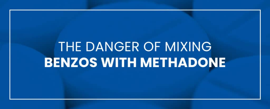 the danger of mixing benzos with methadone
